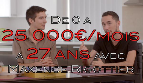De 0 à 25 000€ mois à 27 ans avec Maxence Rigottier - Club Millionnaire 91274c207600