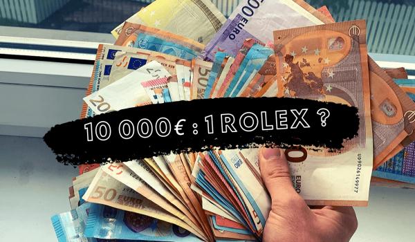 que-faire-avec-10000-euros-en-liquide-acheter-une-rolex