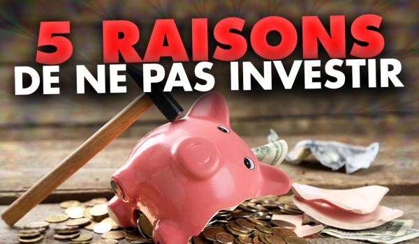 5-raisons-de-ne-pas-investir